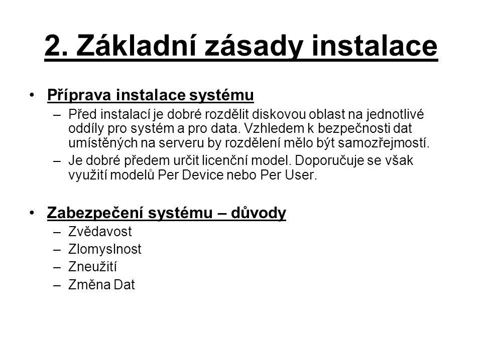 2. Základní zásady instalace Příprava instalace systému –Před instalací je dobré rozdělit diskovou oblast na jednotlivé oddíly pro systém a pro data.