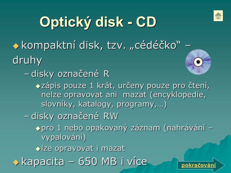 """Optický disk - CD  kompaktní disk, tzv. """"cédéčko"""" – druhy –disky označené R  zápis pouze 1 krát, určeny pouze pro čtení, nelze opravovat ani mazat ("""