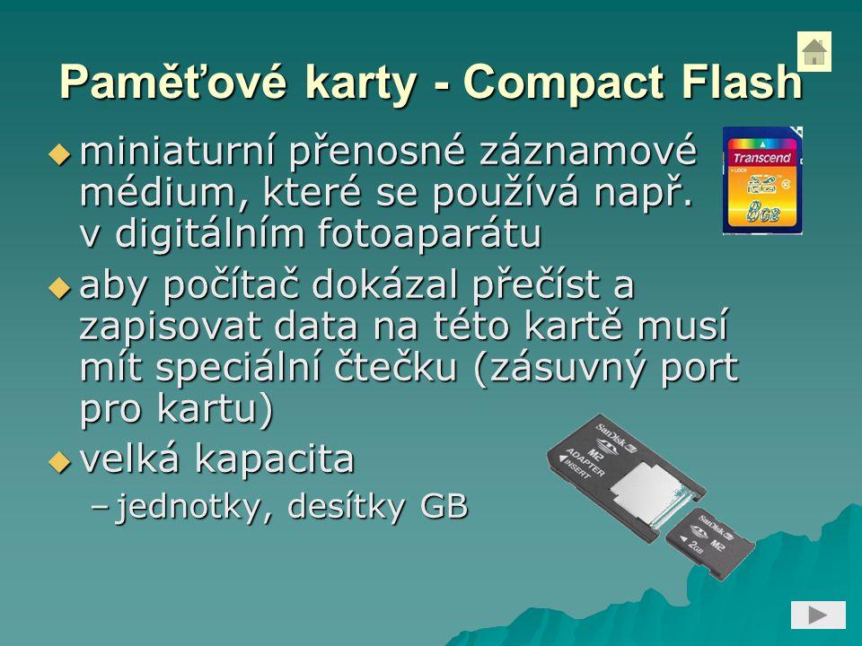 Paměťové karty - Compact Flash  miniaturní přenosné záznamové médium, které se používá např. v digitálním fotoaparátu  aby počítač dokázal přečíst a