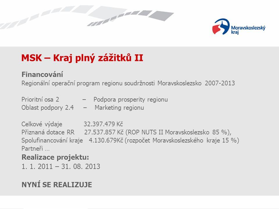MSK – Kraj plný zážitků II Financování Regionální operační program regionu soudržnosti Moravskoslezsko 2007-2013 Prioritní osa 2 – Podpora prosperity