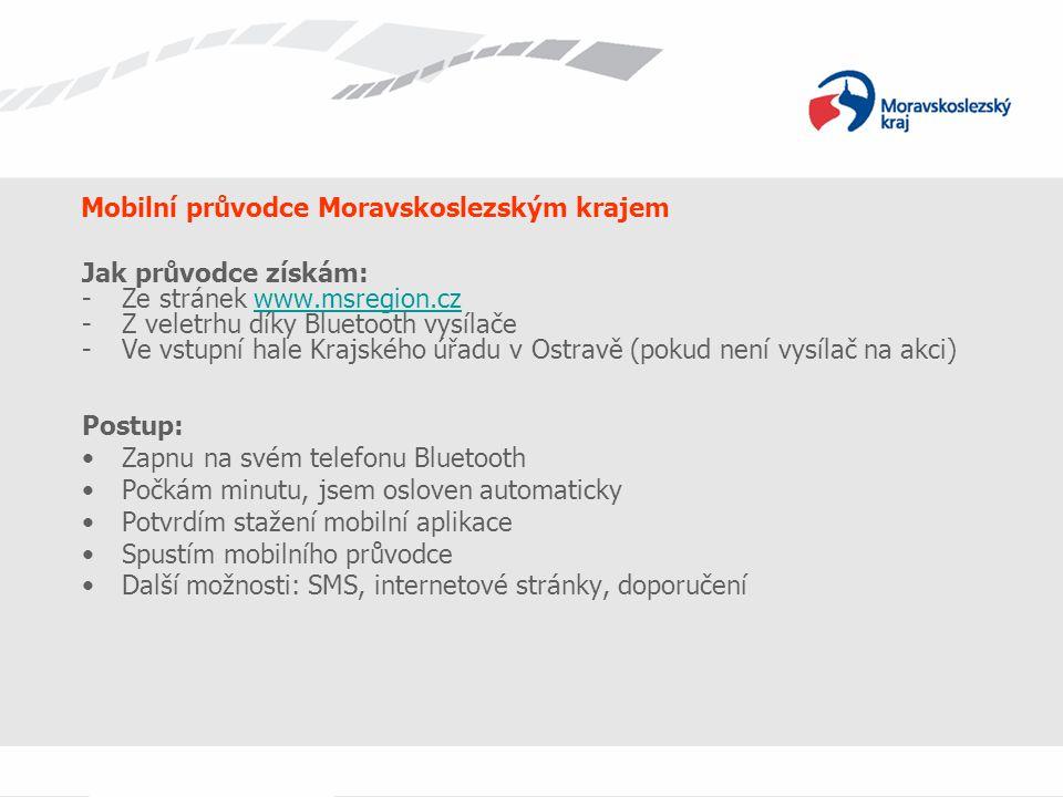 Mobilní průvodce Moravskoslezským krajem Jak průvodce získám: -Ze stránek www.msregion.czwww.msregion.cz -Z veletrhu díky Bluetooth vysílače -Ve vstup
