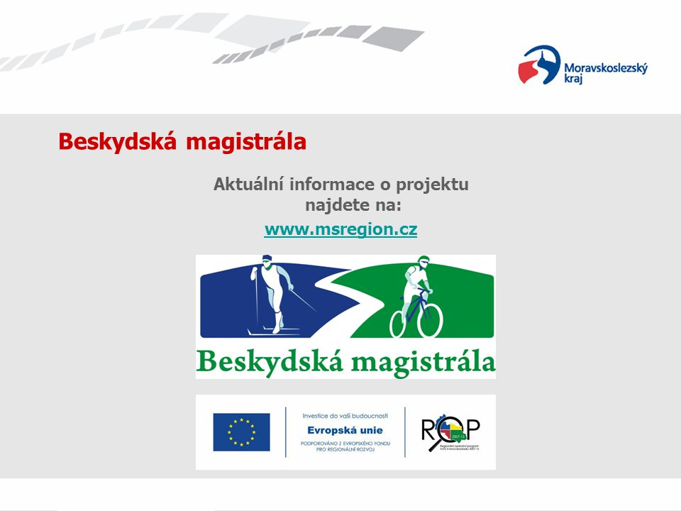 Beskydská magistrála Aktuální informace o projektu najdete na: www.msregion.cz