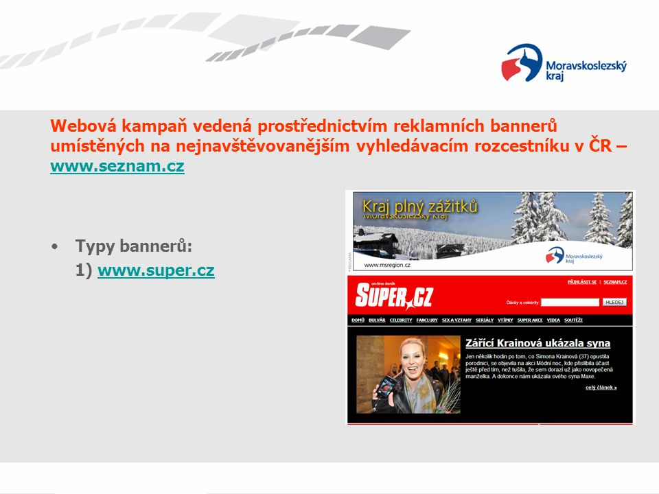 Webová kampaň vedená prostřednictvím reklamních bannerů umístěných na nejnavštěvovanějším vyhledávacím rozcestníku v ČR – www.seznam.cz www.seznam.cz Typy bannerů: 2) main page