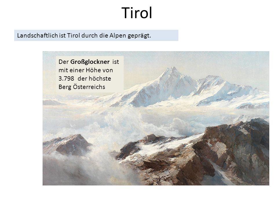 Landschaftlich ist Tirol durch die Alpen geprägt. Der Großglockner ist mit einer Höhe von 3.798 der höchste Berg Österreichs Tirol