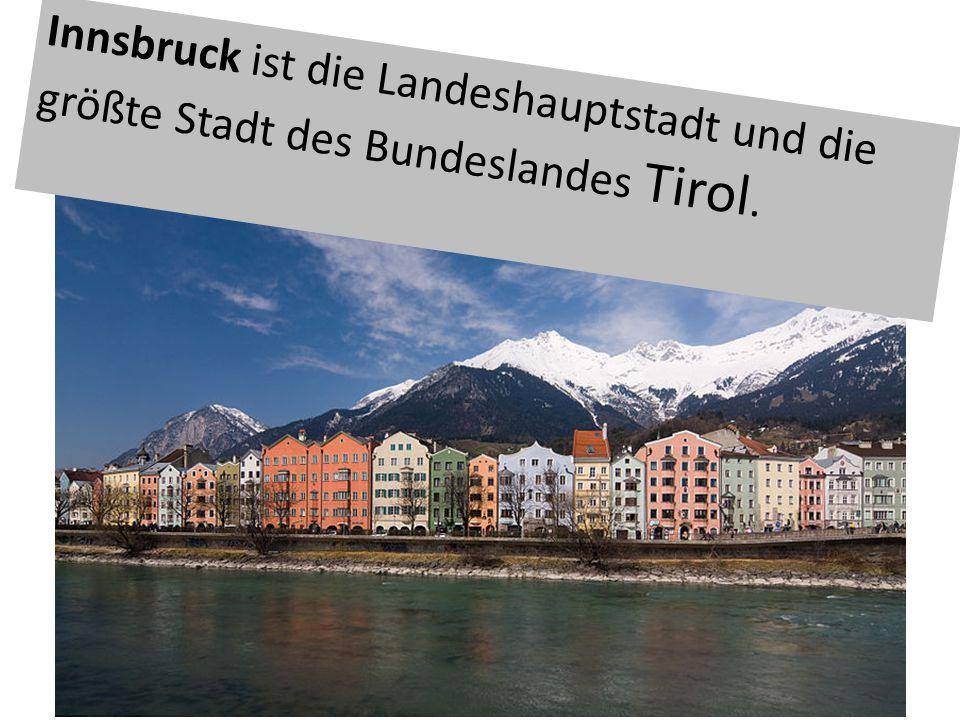Innsbruck ist die Landeshauptstadt und die größte Stadt des Bundeslandes Tirol.