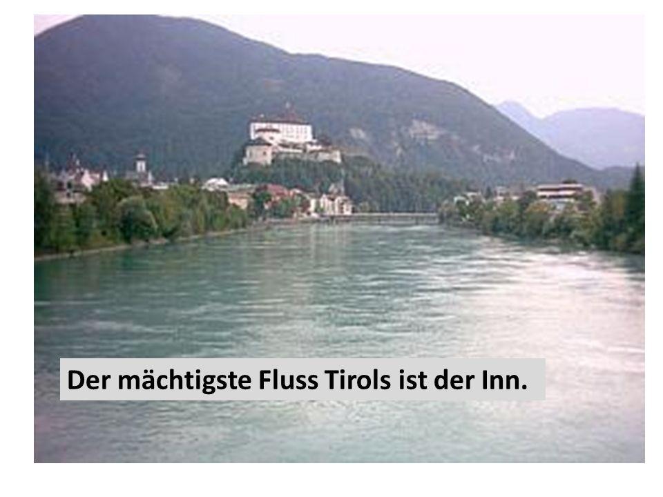 . Der mächtigste Fluss Tirols ist der Inn.