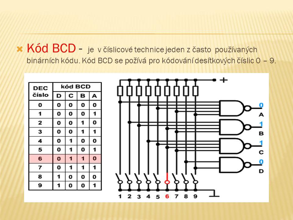  Kód BCD - je v číslicové technice jeden z často používaných binárních kódu. Kód BCD se požívá pro kódování desítkových číslic 0 – 9.
