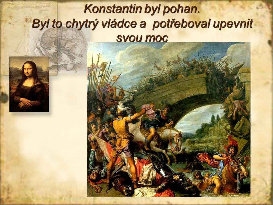 Konstantin byl pohan. Byl to chytrý vládce a potřeboval upevnit svou moc