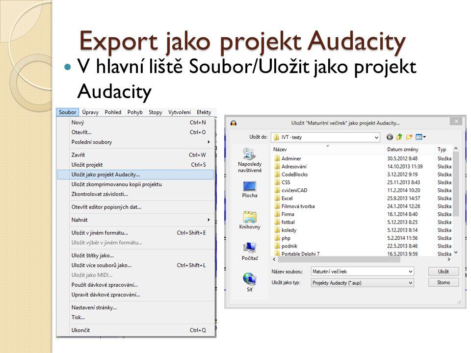 Export jako projekt Audacity V hlavní liště Soubor/Uložit jako projekt Audacity