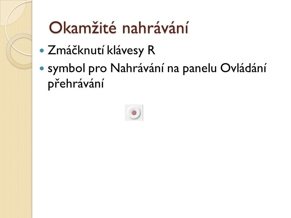 Okamžité nahrávání Zmáčknutí klávesy R symbol pro Nahrávání na panelu Ovládání přehrávání