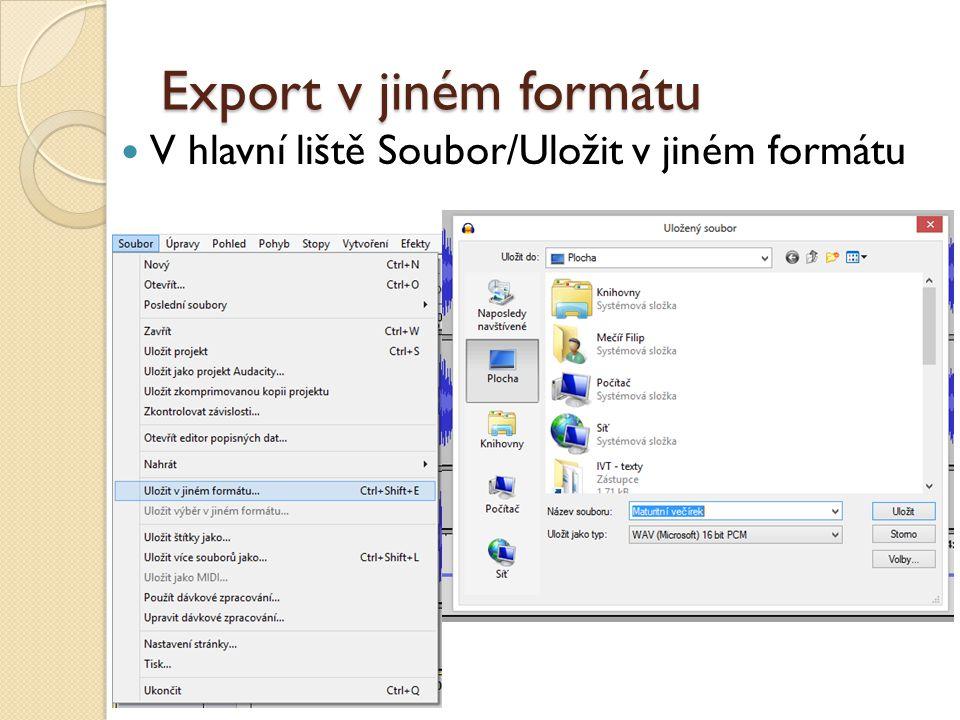 Export v jiném formátu V hlavní liště Soubor/Uložit v jiném formátu