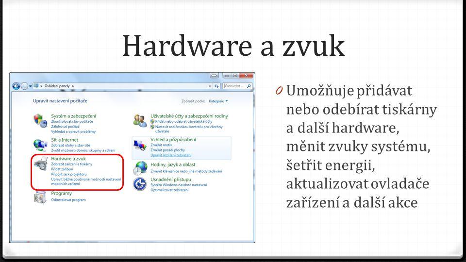 Hardware a zvuk 0 Umožňuje přidávat nebo odebírat tiskárny a další hardware, měnit zvuky systému, šetřit energii, aktualizovat ovladače zařízení a dal