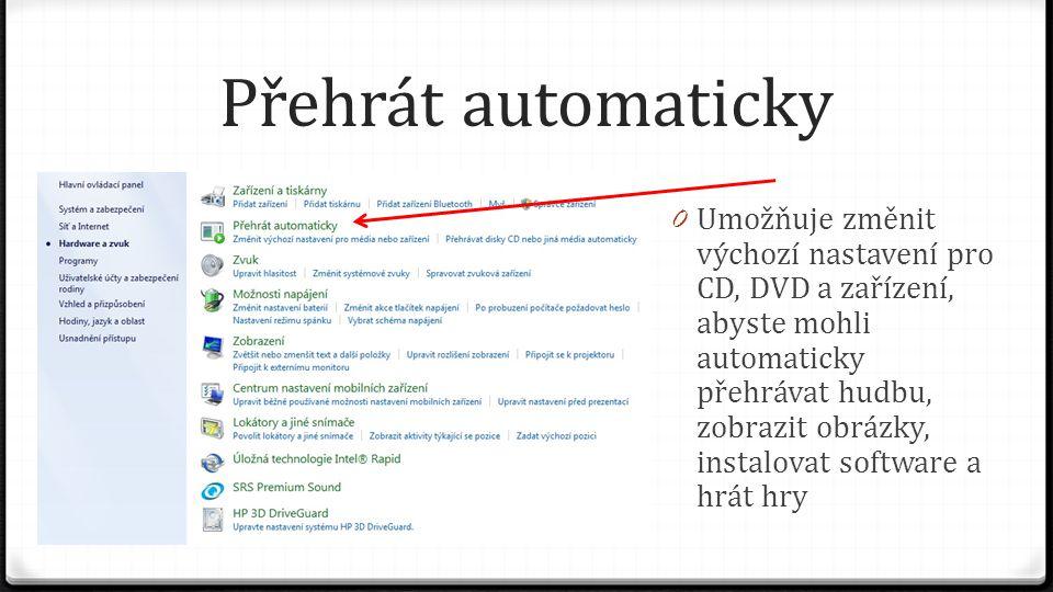 Přehrát automaticky 0 Umožňuje změnit výchozí nastavení pro CD, DVD a zařízení, abyste mohli automaticky přehrávat hudbu, zobrazit obrázky, instalovat