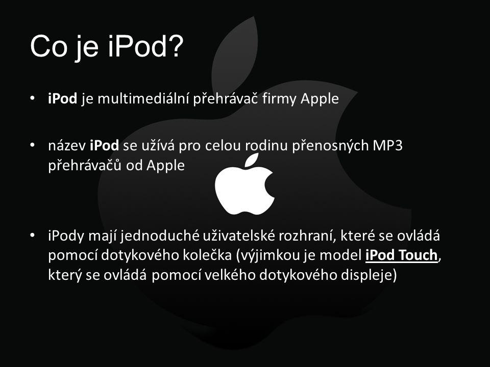 Co je iPod? iPod je multimediální přehrávač firmy Apple název iPod se užívá pro celou rodinu přenosných MP3 přehrávačů od Apple iPody mají jednoduché