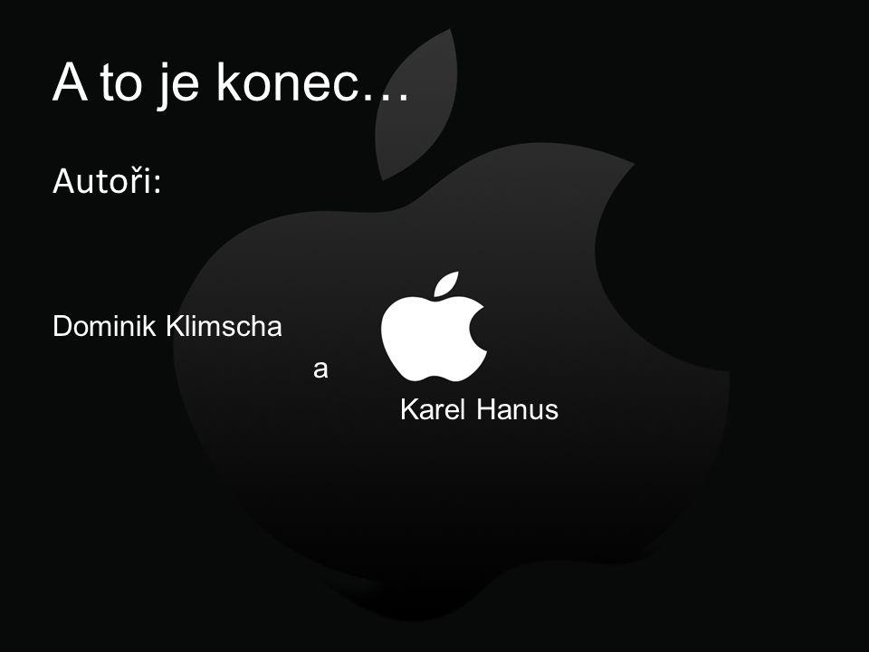 A to je konec… Autoři: Dominik Klimscha a Karel Hanus