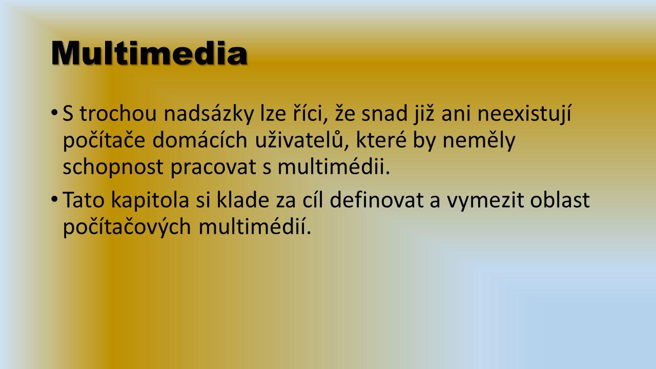Multimedia S trochou nadsázky lze říci, že snad již ani neexistují počítače domácích uživatelů, které by neměly schopnost pracovat s multimédii.