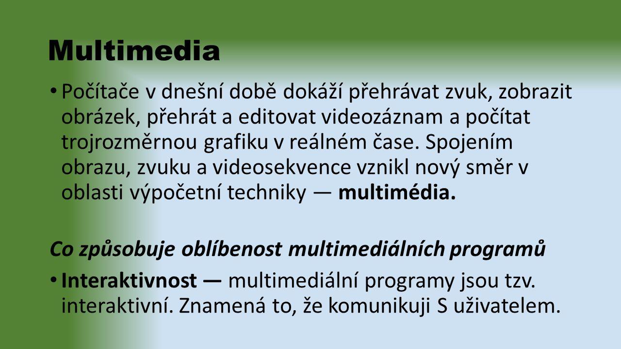 Multimedia Počítače v dnešní době dokáží přehrávat zvuk, zobrazit obrázek, přehrát a editovat videozáznam a počítat trojrozměrnou grafiku v reálném čase.