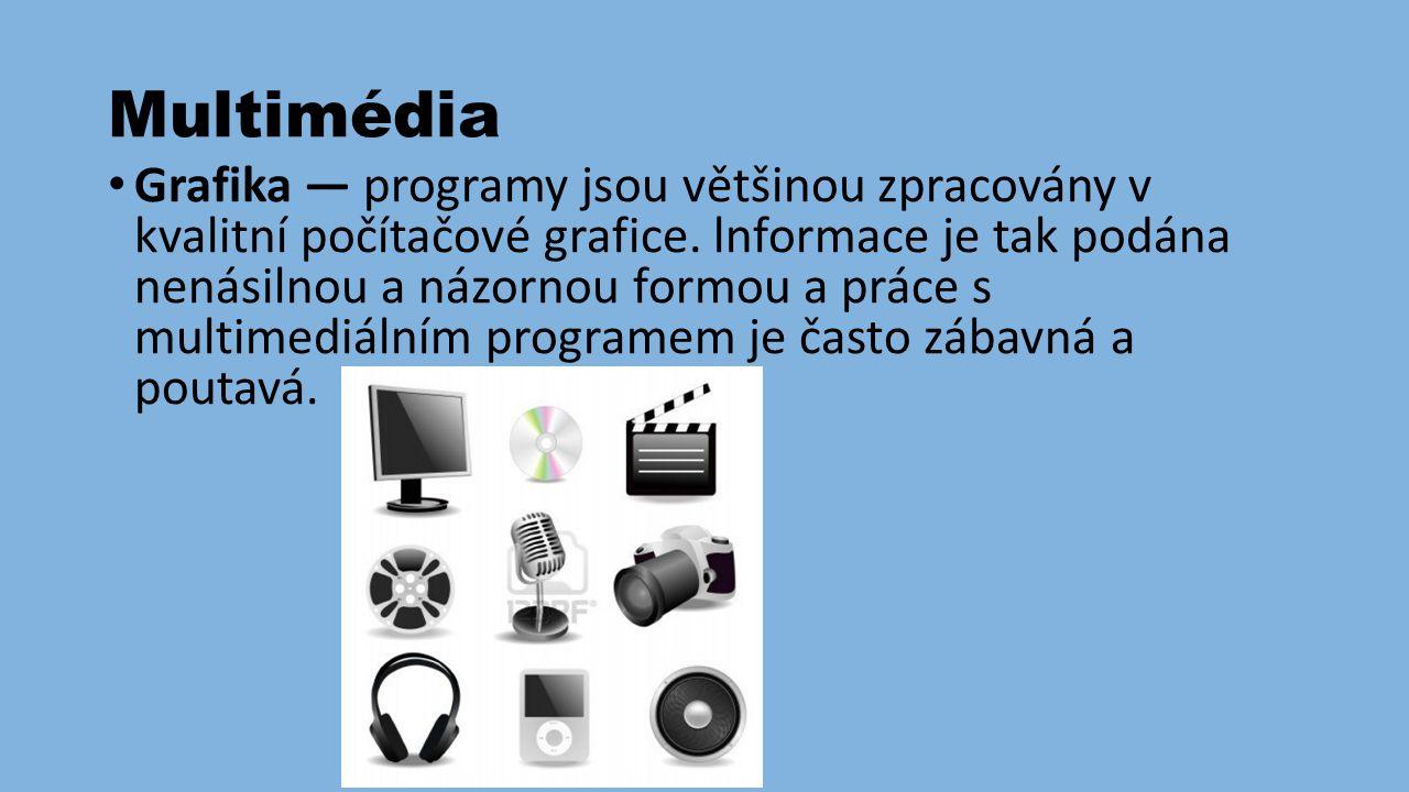 Multimédia Grafika — programy jsou většinou zpracovány v kvalitní počítačové grafice.