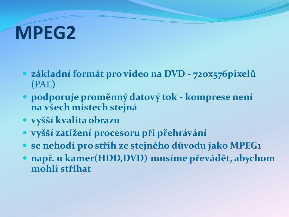 MPEG2 základní formát pro video na DVD - 720x576pixelů (PAL) podporuje proměnný datový tok - komprese není na všech místech stejná vyšší kvalita obraz