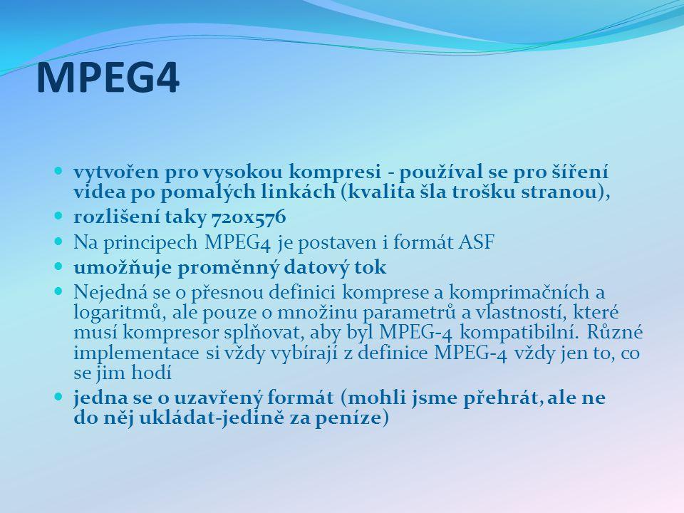 MPEG4 vytvořen pro vysokou kompresi - používal se pro šíření videa po pomalých linkách (kvalita šla trošku stranou), rozlišení taky 720x576 Na princip