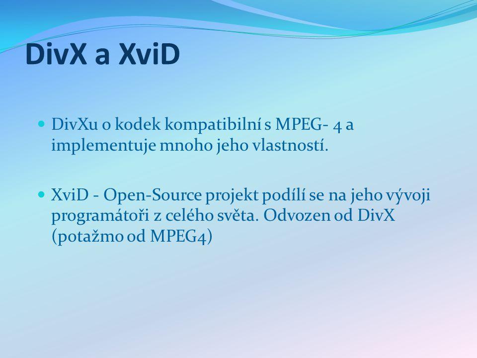 DivX a XviD DivXu o kodek kompatibilní s MPEG- 4 a implementuje mnoho jeho vlastností. XviD - Open-Source projekt podílí se na jeho vývoji programátoř