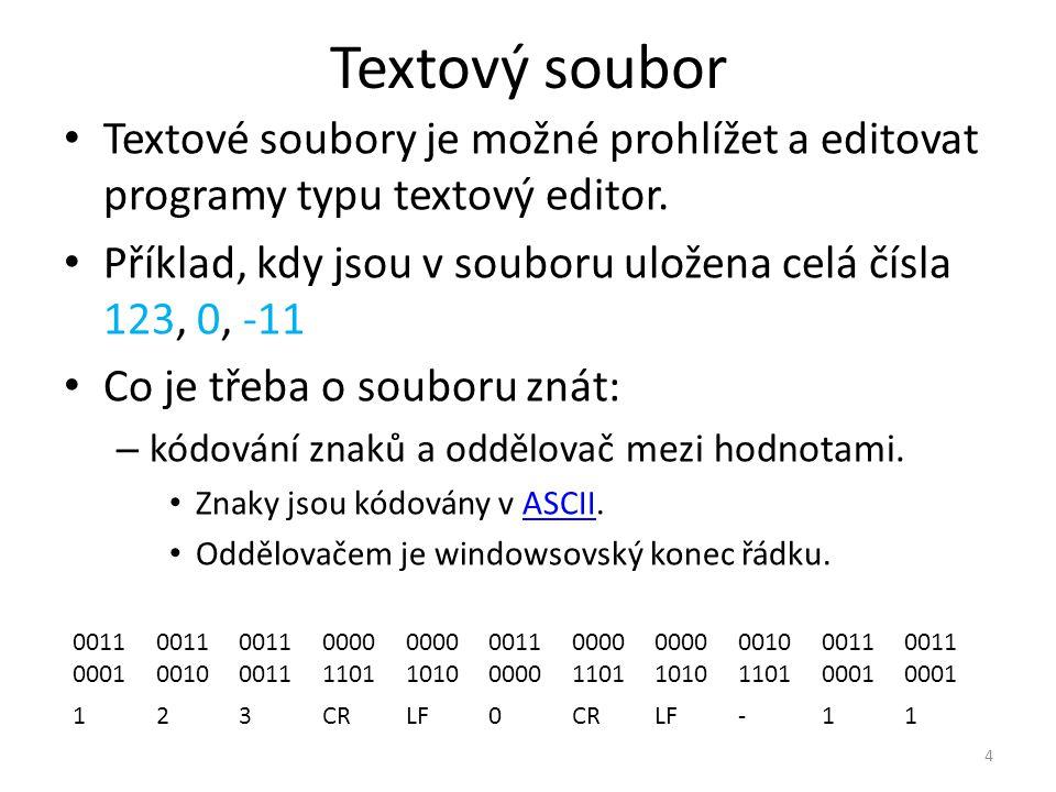 Textový soubor Textové soubory je možné prohlížet a editovat programy typu textový editor. Příklad, kdy jsou v souboru uložena celá čísla 123, 0, -11
