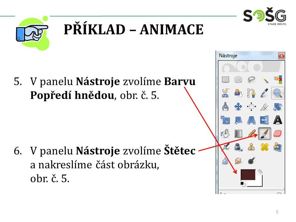PŘÍKLAD – ANIMACE 5.V panelu Nástroje zvolíme Barvu Popředí hnědou, obr.