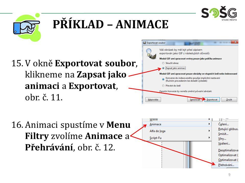 PŘÍKLAD – ANIMACE 15.V okně Exportovat soubor, klikneme na Zapsat jako animaci a Exportovat, obr.
