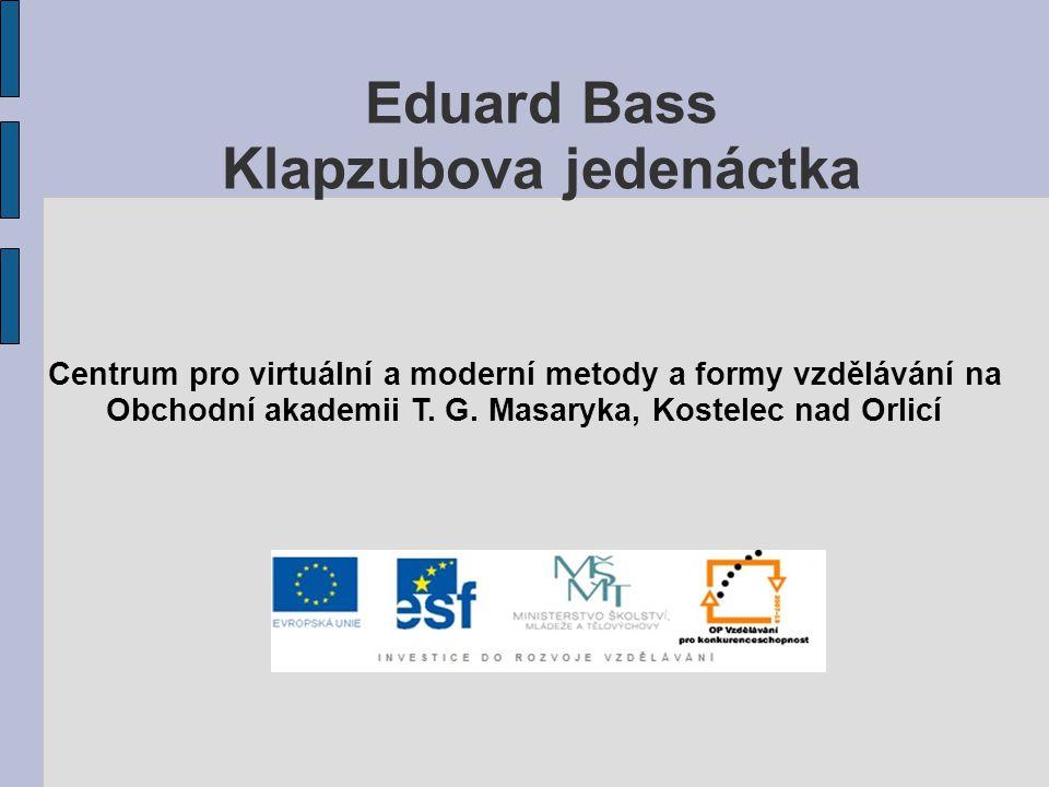 Eduard Bass Klapzubova jedenáctka Centrum pro virtuální a moderní metody a formy vzdělávání na Obchodní akademii T.