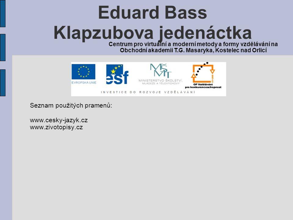 Seznam použitých pramenů: www.cesky-jazyk.cz www.zivotopisy.cz Eduard Bass Klapzubova jedenáctka Centrum pro virtuální a moderní metody a formy vzdělávání na Obchodní akademii T.G.