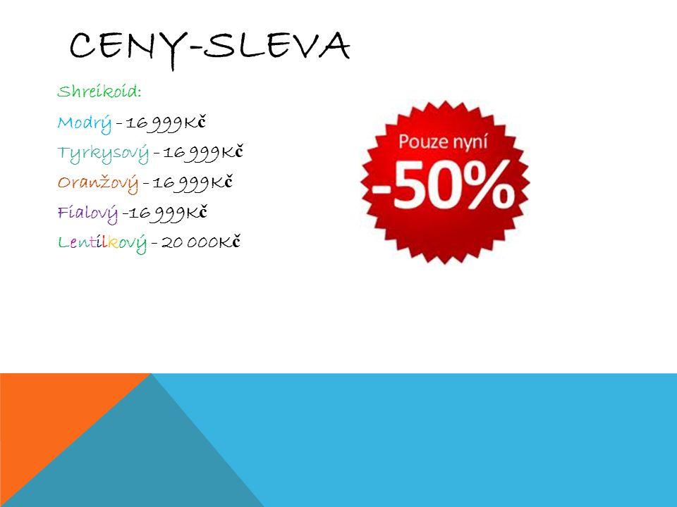 CENY-SLEVA Shreikoid: Modrý - 16 999K č Tyrkysový - 16 999K č Oranžový - 16 999K č Fialový -16 999K č Lentilkový - 20 000K č