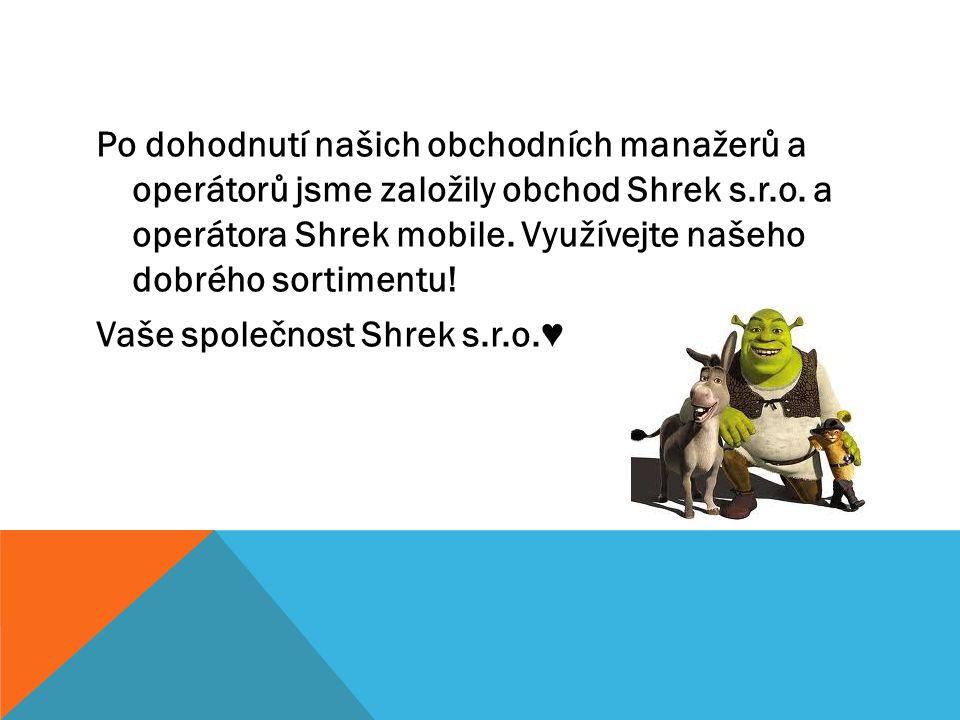 Po dohodnutí našich obchodních manažerů a operátorů jsme založily obchod Shrek s.r.o. a operátora Shrek mobile. Využívejte našeho dobrého sortimentu!