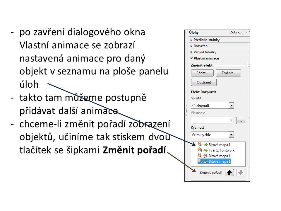 -po zavření dialogového okna Vlastní animace se zobrazí nastavená animace pro daný objekt v seznamu na ploše panelu úloh -takto tam můžeme postupně přidávat další animace -chceme-li změnit pořadí zobrazení objektů, učiníme tak stiskem dvou tlačítek se šipkami Změnit pořadí