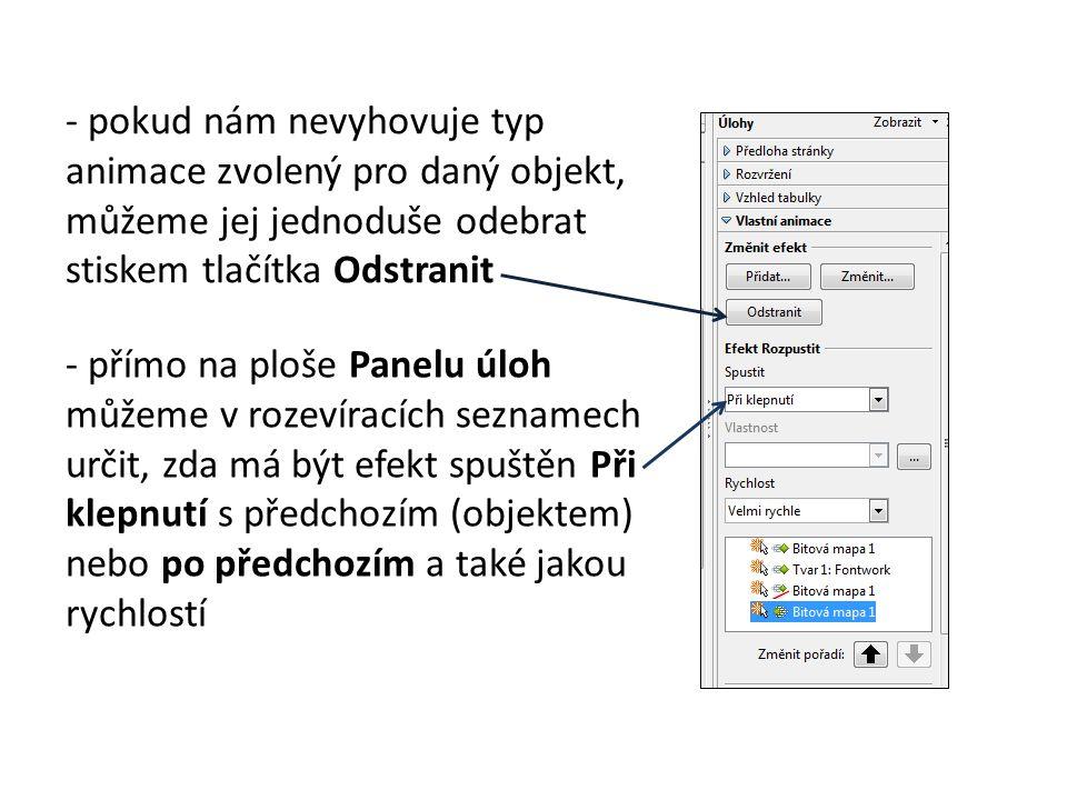 - pokud nám nevyhovuje typ animace zvolený pro daný objekt, můžeme jej jednoduše odebrat stiskem tlačítka Odstranit - přímo na ploše Panelu úloh můžeme v rozevíracích seznamech určit, zda má být efekt spuštěn Při klepnutí s předchozím (objektem) nebo po předchozím a také jakou rychlostí