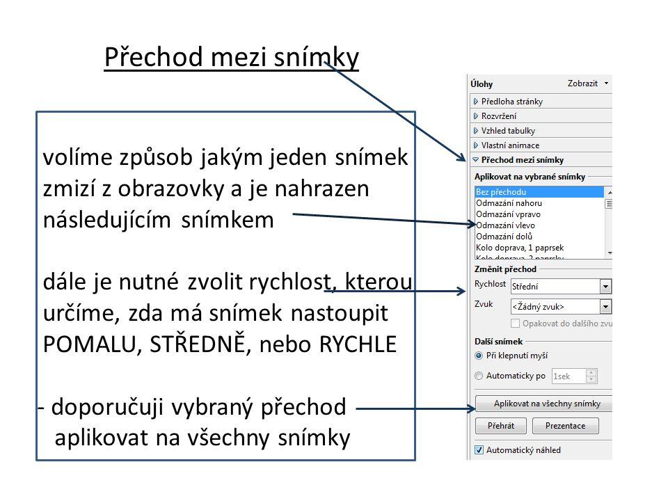Přechod mezi snímky volíme způsob jakým jeden snímek zmizí z obrazovky a je nahrazen následujícím snímkem dále je nutné zvolit rychlost, kterou určíme, zda má snímek nastoupit POMALU, STŘEDNĚ, nebo RYCHLE - doporučuji vybraný přechod aplikovat na všechny snímky