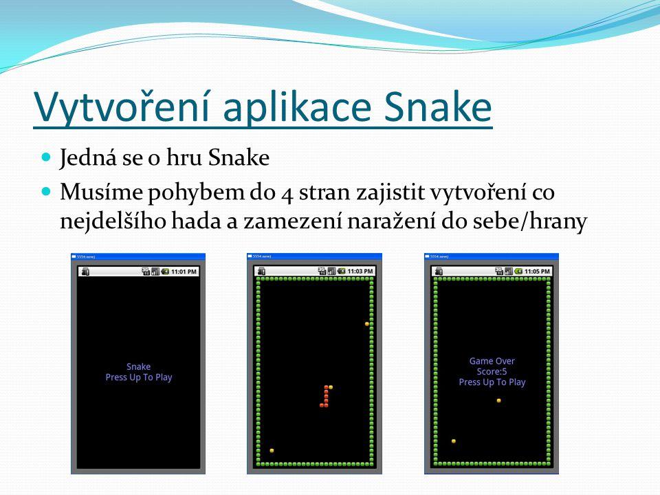 Vytvoření aplikace Snake Jedná se o hru Snake Musíme pohybem do 4 stran zajistit vytvoření co nejdelšího hada a zamezení naražení do sebe/hrany