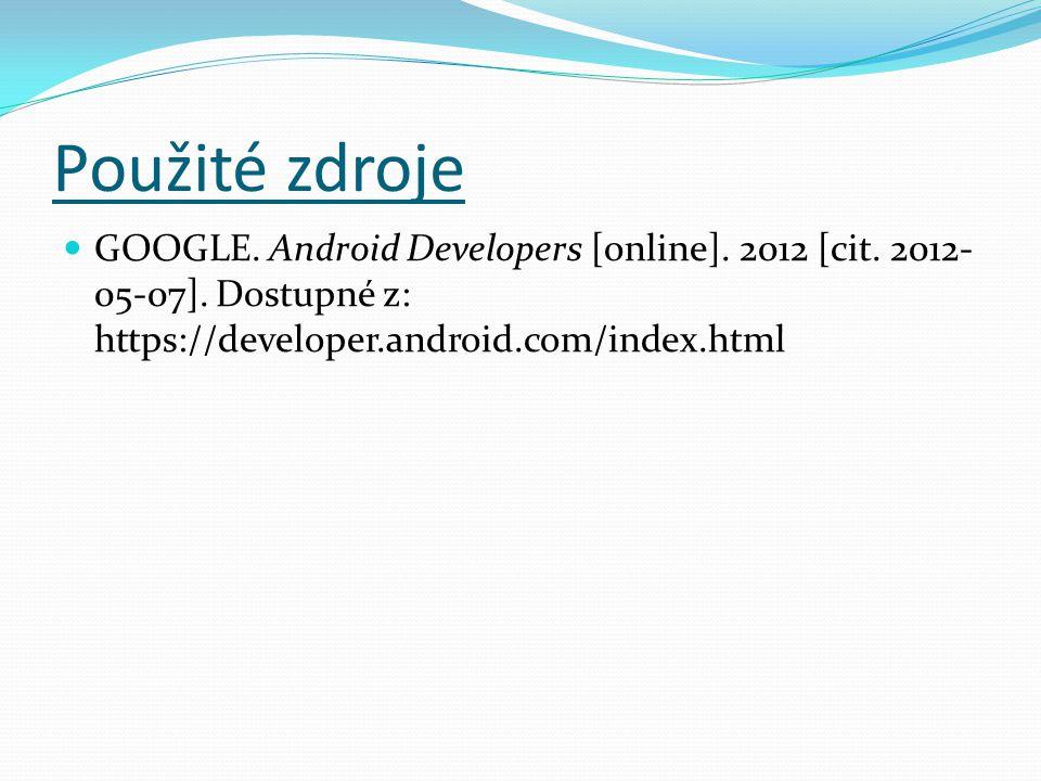 Použité zdroje GOOGLE. Android Developers [online].