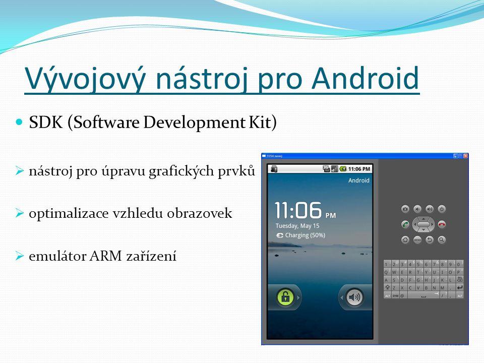 Vývojový nástroj pro Android SDK (Software Development Kit)  nástroj pro úpravu grafických prvků  optimalizace vzhledu obrazovek  emulátor ARM zařízení
