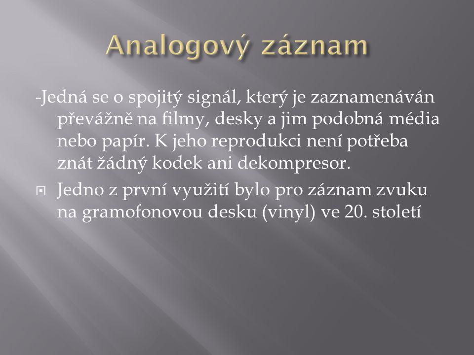 -Jedná se o spojitý signál, který je zaznamenáván převážně na filmy, desky a jim podobná média nebo papír.