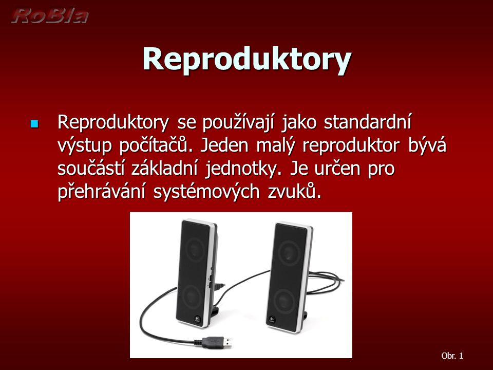 Reproduktory Reproduktory se používají jako standardní výstup počítačů. Jeden malý reproduktor bývá součástí základní jednotky. Je určen pro přehráván