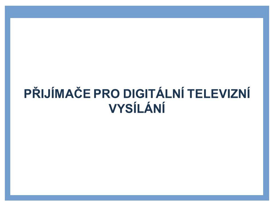 TYPY DIGITÁLNÍHO TELEVIZNÍHO VYSÍLÁNÍ: »DVB-T digitální pozemní vysílání »DVB-S digitální satelitní vysílání »DVB-C digitální vysílání přes kabel »DVB-H digitální televizní vysílání pro přenosná zařízení