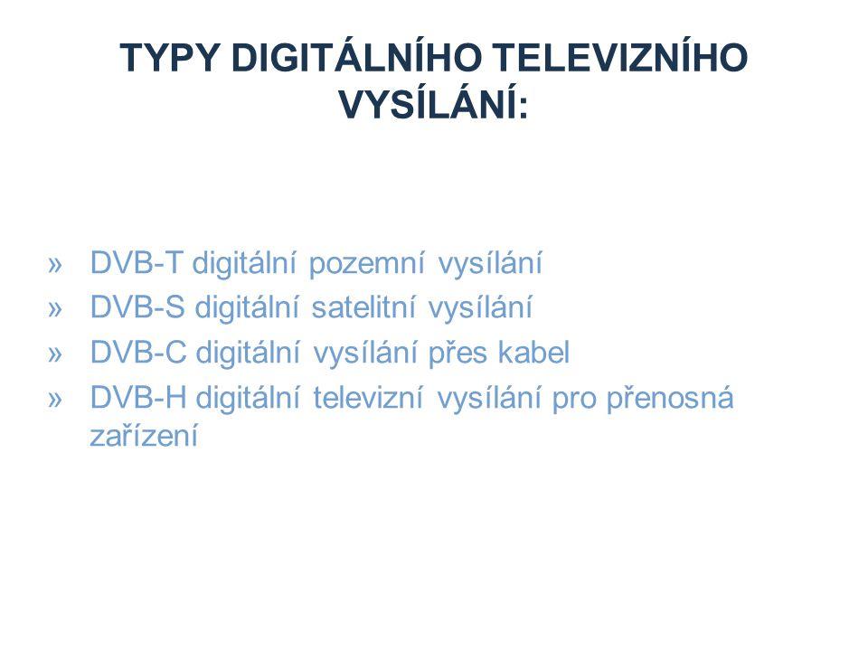 TYPY DIGITÁLNÍHO TELEVIZNÍHO VYSÍLÁNÍ: »DVB-T digitální pozemní vysílání »DVB-S digitální satelitní vysílání »DVB-C digitální vysílání přes kabel »DVB