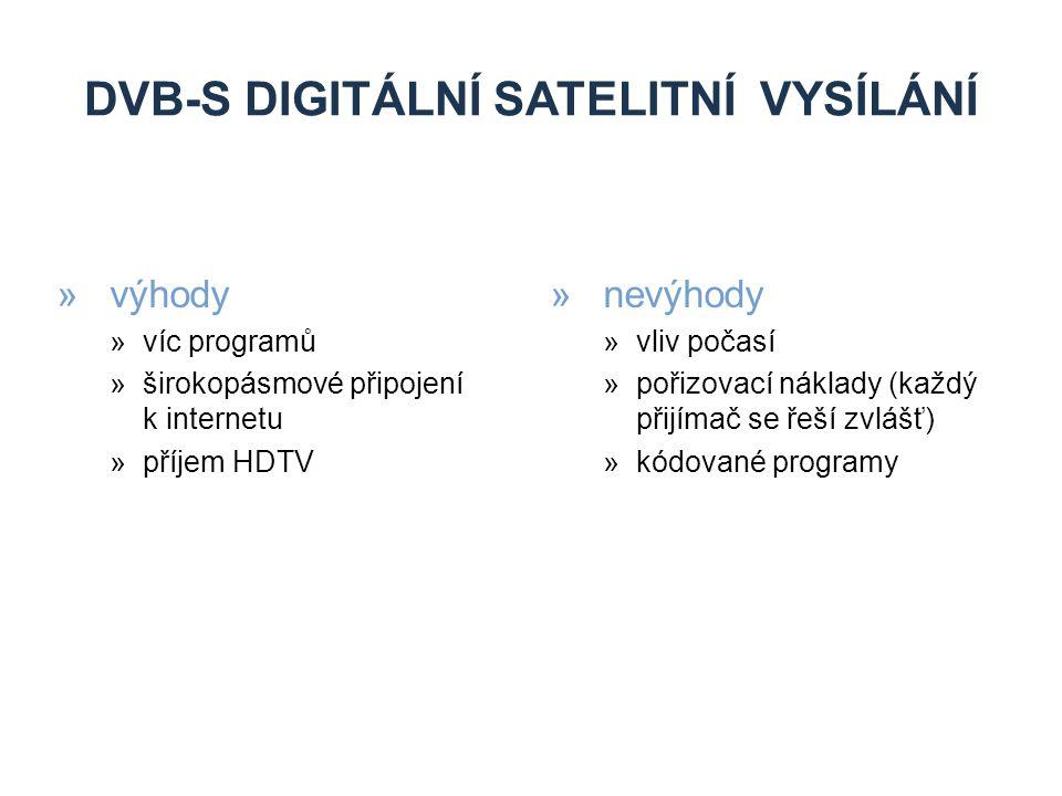 DVB-C DIGITÁLNÍ KABELOVÉ VYSÍLÁNÍ »výhody »širší pásmo »není náchylné na počasí »nevýhody »omezená dostupnost »výhradně placená služba »další služby: »elektronický programový průvodce »teletext »funkce TimeShift (možnost pozastavení živě vysílaného pořadu a spuštění od začátku) »nahrávání pořadů »ukládání a přehrávání hudby i fotografií »příjem programů ve vysokém rozlišení obrazu »rodičovský zámek