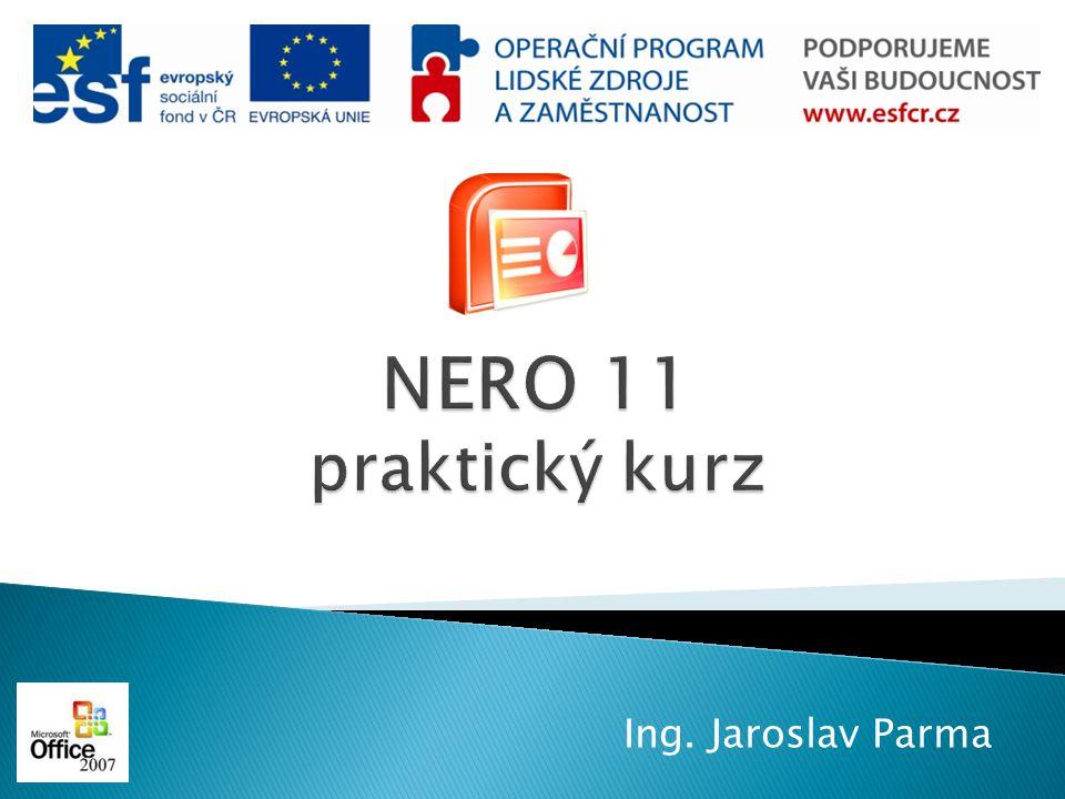  Instalace programu NERO 11 Trial  Popis programu, jeho součástí  Typy vytvářených nosičů  Nero Express  Nero Burning ROM  Nero Video