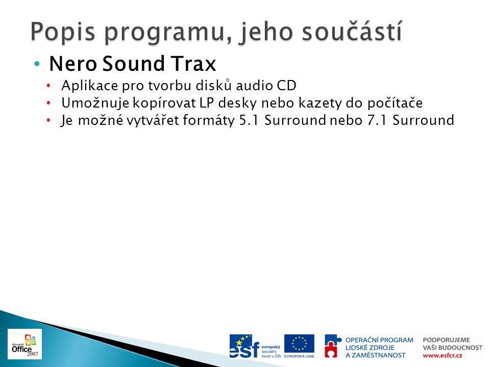Nero Sound Trax Aplikace pro tvorbu disků audio CD Umožnuje kopírovat LP desky nebo kazety do počítače Je možné vytvářet formáty 5.1 Surround nebo 7.1