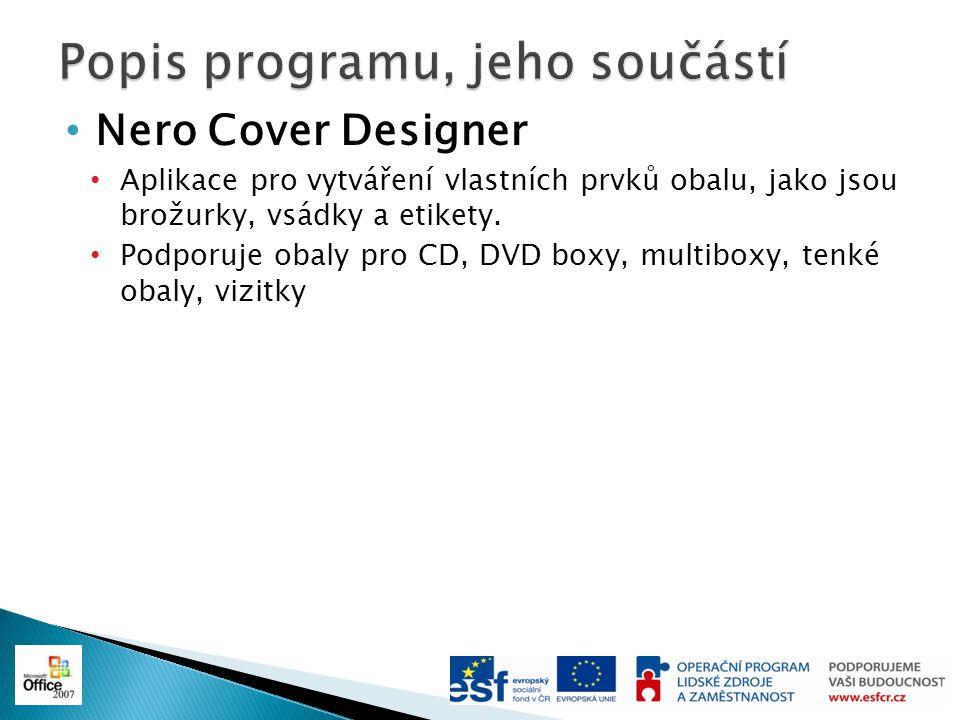 Nero Cover Designer Aplikace pro vytváření vlastních prvků obalu, jako jsou brožurky, vsádky a etikety. Podporuje obaly pro CD, DVD boxy, multiboxy, t