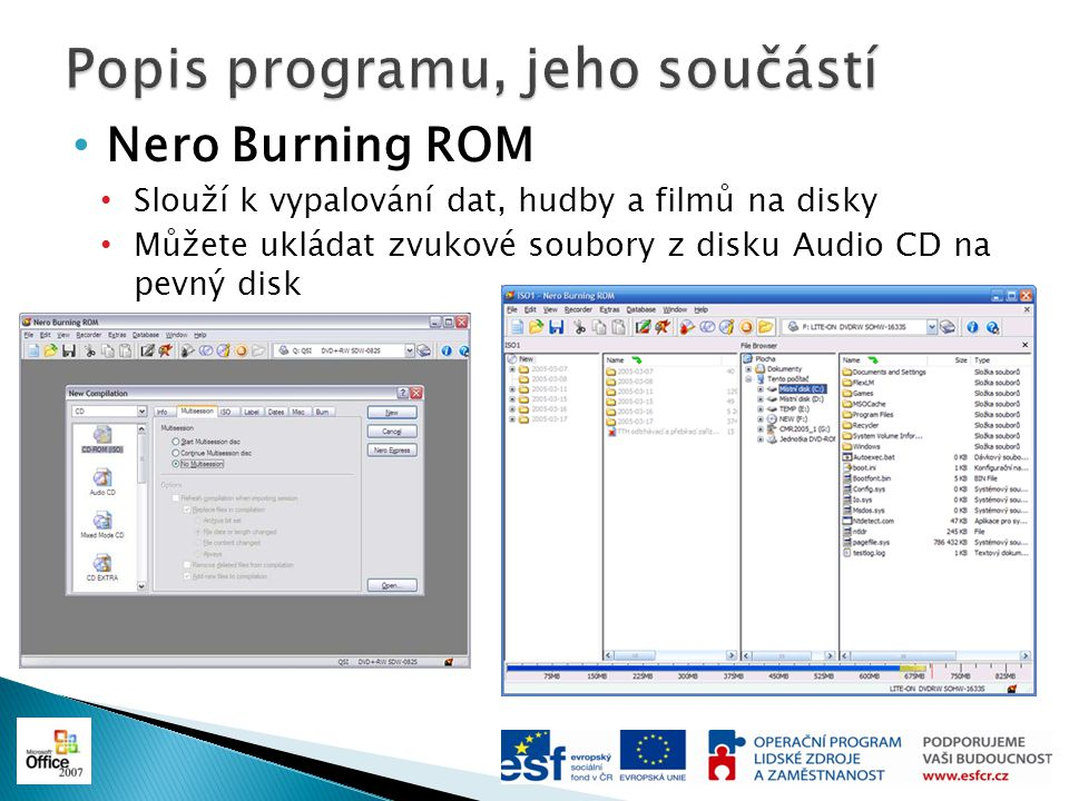 Nero Burning ROM Slouží k vypalování dat, hudby a filmů na disky Můžete ukládat zvukové soubory z disku Audio CD na pevný disk
