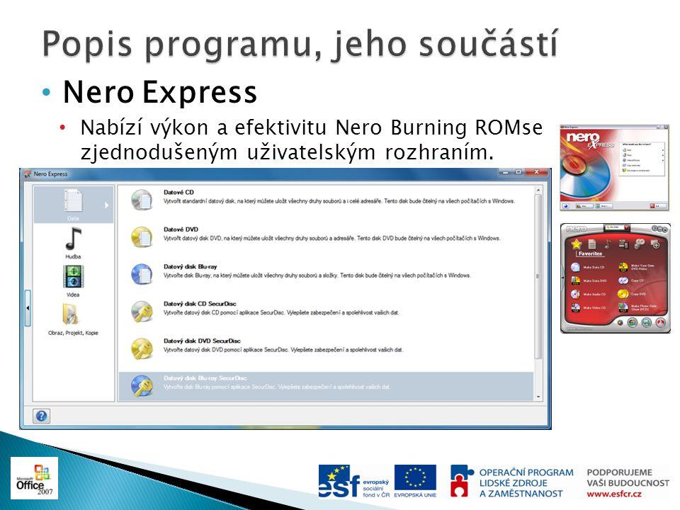 Nero Express Nabízí výkon a efektivitu Nero Burning ROMse zjednodušeným uživatelským rozhraním.