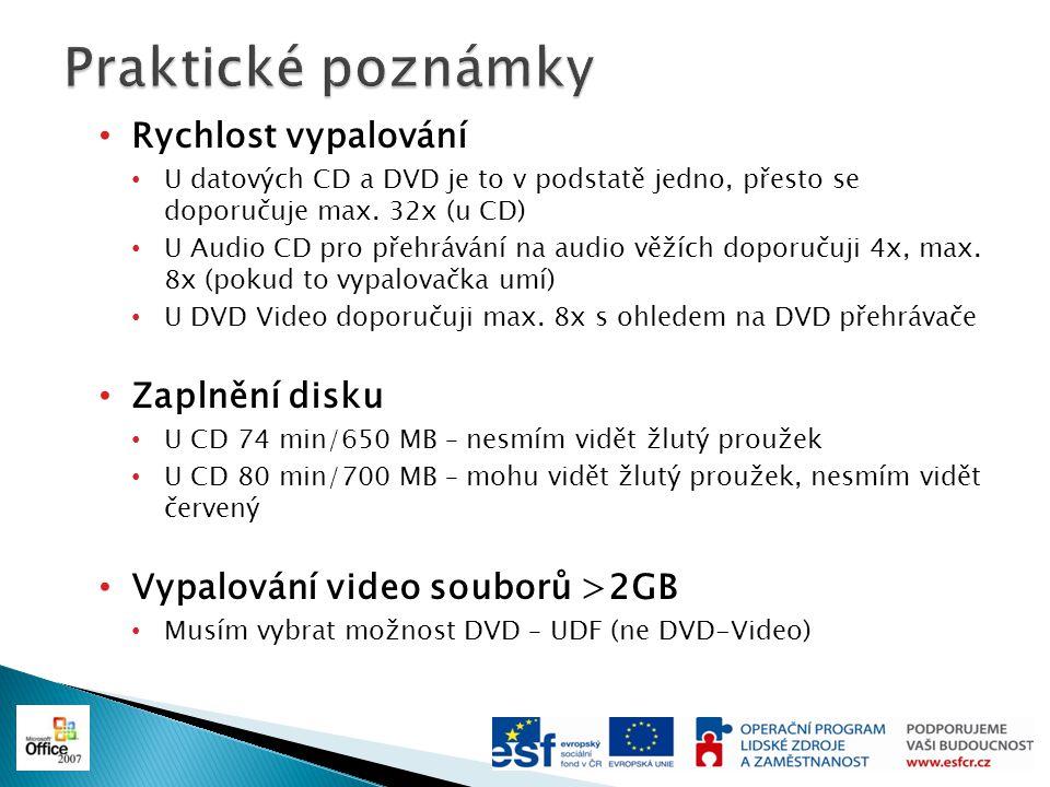 Rychlost vypalování U datových CD a DVD je to v podstatě jedno, přesto se doporučuje max. 32x (u CD) U Audio CD pro přehrávání na audio věžích doporuč