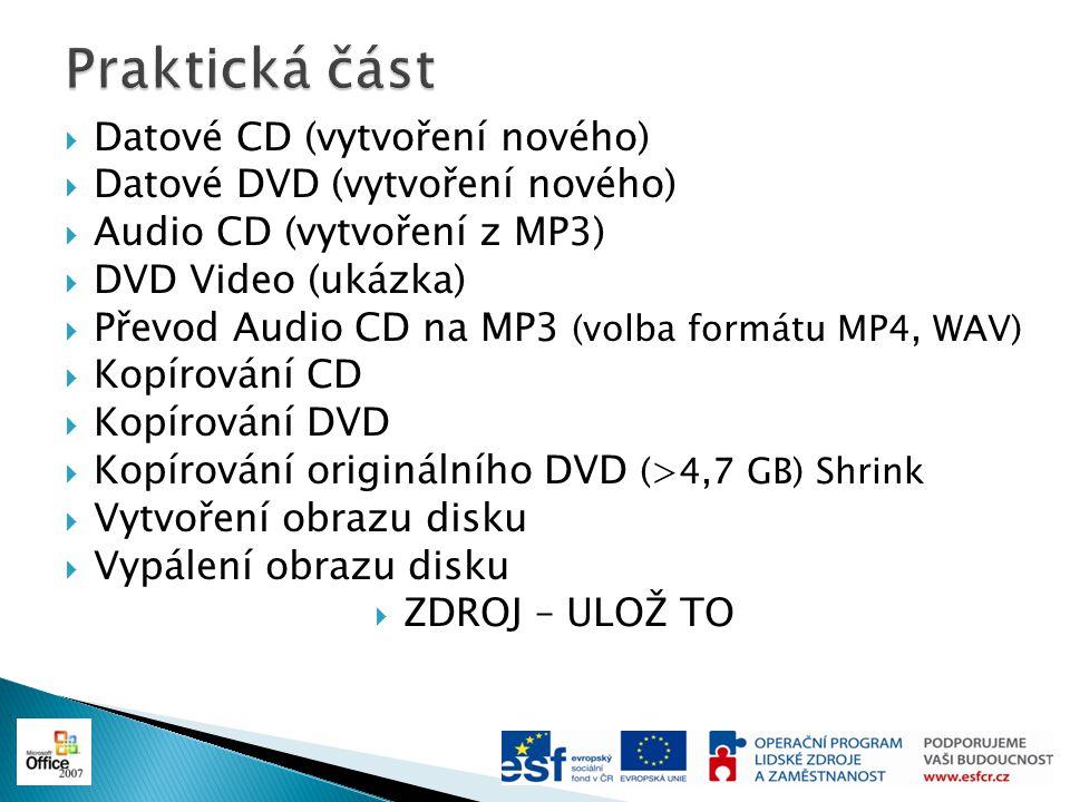  Datové CD (vytvoření nového)  Datové DVD (vytvoření nového)  Audio CD (vytvoření z MP3)  DVD Video (ukázka)  Převod Audio CD na MP3 (volba formá